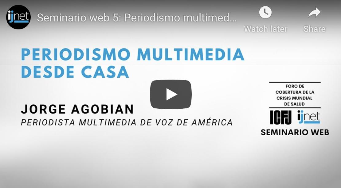 periodismo multimedia desde casa webinar icfj jorge agobian
