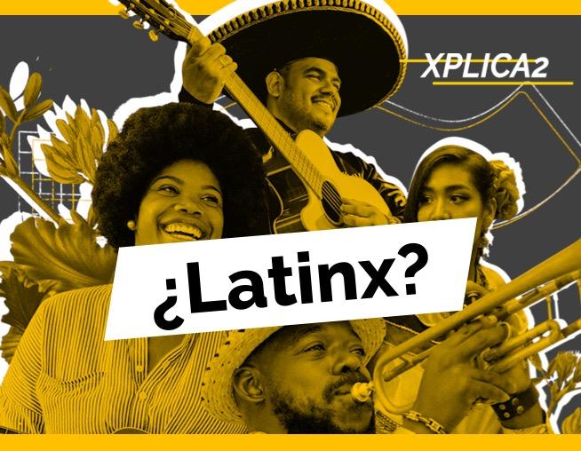 que es latinx, latino, hispano, xplica2